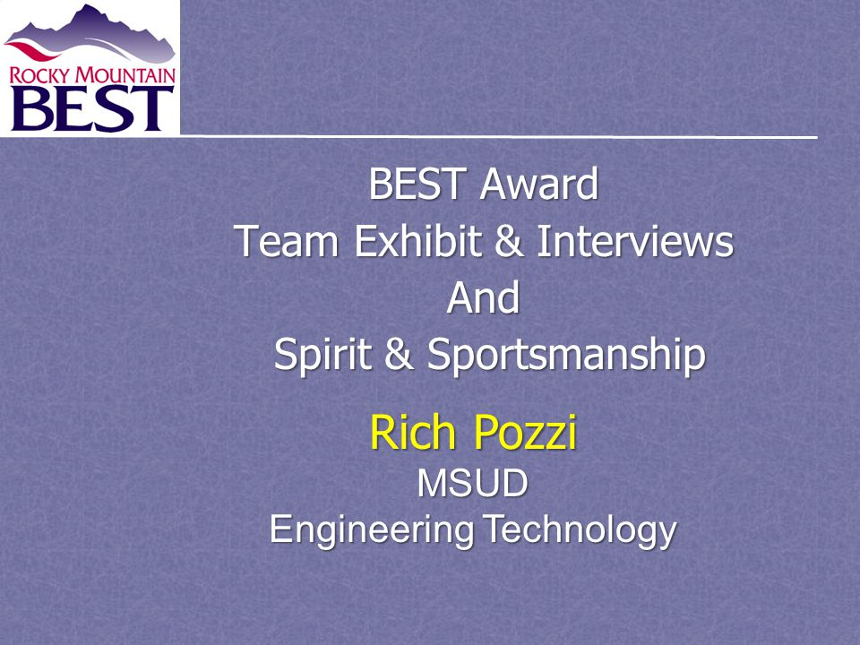 BEST Award Team Exhibit & Interviews And Spirit & Sportsmanship Spirit & Sportsmanship Rich Pozzi MSUD Engineering Technology