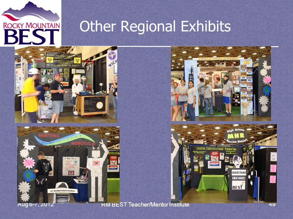 Aug 6-7, 2012 RM BEST Teacher/Mentor Institute 49 Other Regional Exhibits