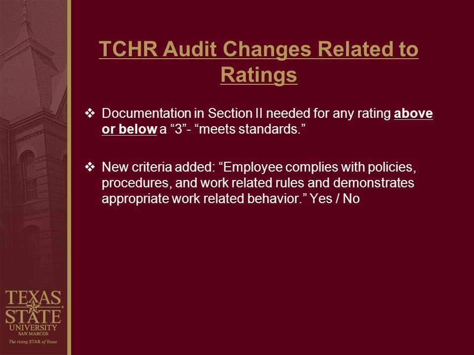 TCHR Audit Changes Related to Ratings Documentation in Section II needed for any rating above or below a 3- meets standards. New criteria added: Emplo