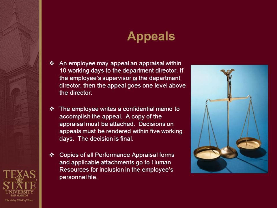 Appeals An employee may appeal an appraisal within 10 working days to the department director. If the employees supervisor is the department director,