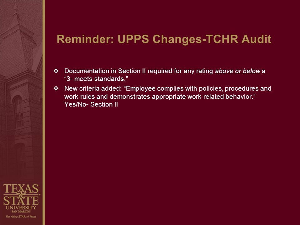 Reminder: UPPS Changes-TCHR Audit Documentation in Section II required for any rating above or below a 3- meets standards. New criteria added: Employe