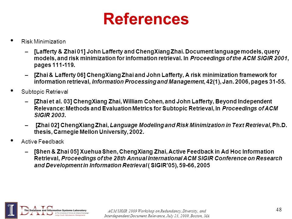 References Risk Minimization –[Lafferty & Zhai 01] John Lafferty and ChengXiang Zhai. Document language models, query models, and risk minimization fo