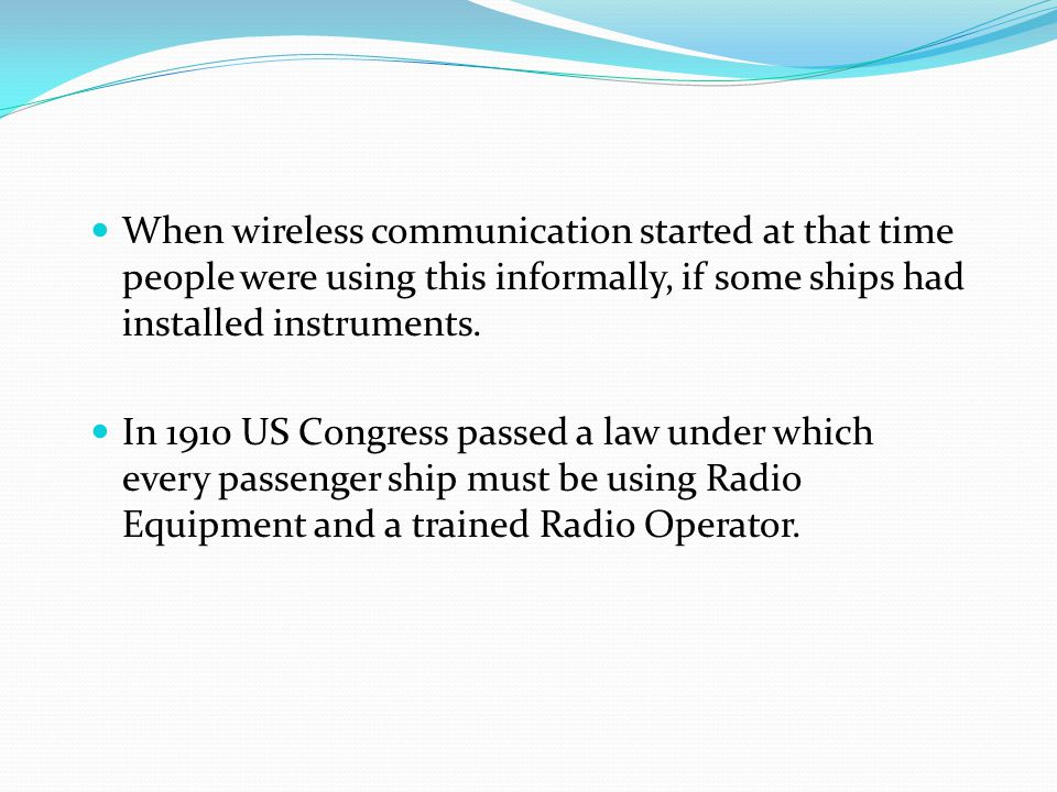 When wireless communication started at that time people were using this informally, if some ships had installed instruments. In 1910 US Congress passe