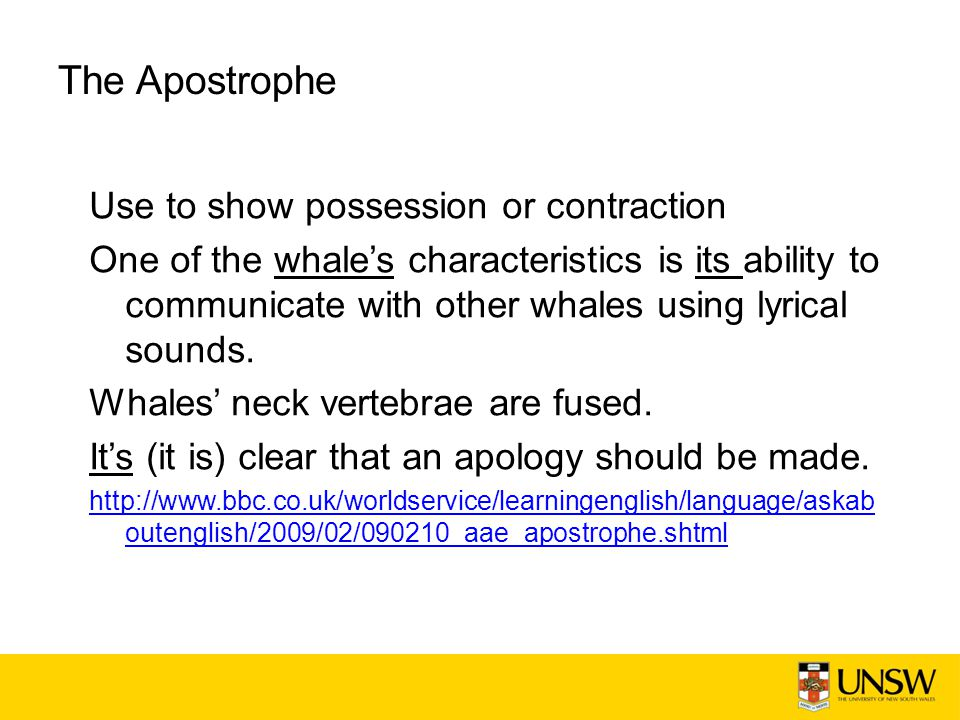 The Apostrophe Use to show possession or contraction One of the whales characteristics is its ability to communicate with other whales using lyrical s