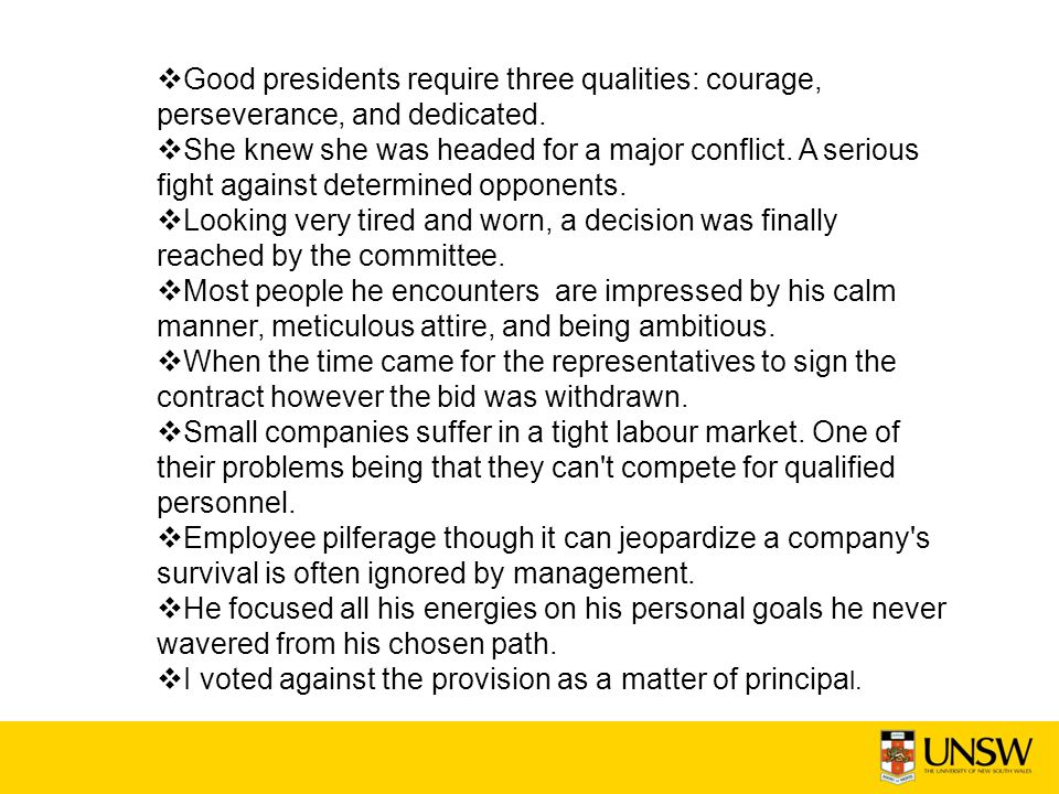 Good presidents require three qualities: courage, perseverance, and dedicated. She knew she was headed for a major conflict. A serious fight against d