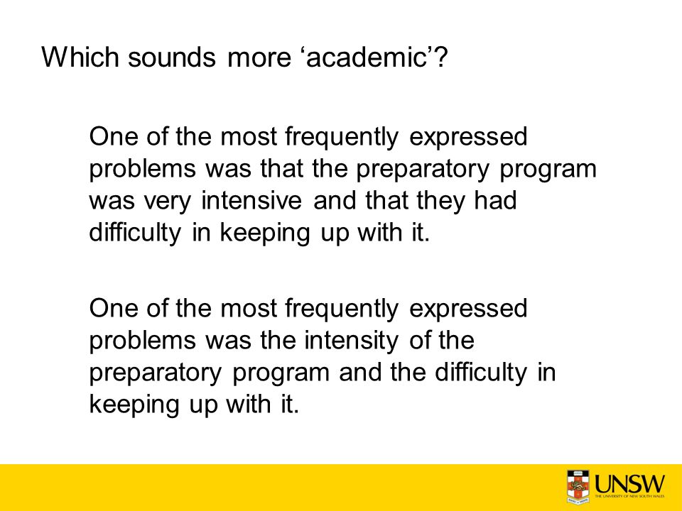 Which sounds more academic? One of the most frequently expressed problems was that the preparatory program was very intensive and that they had diffic