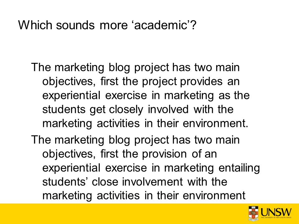 Which sounds more academic? The marketing blog project has two main objectives, first the project provides an experiential exercise in marketing as th