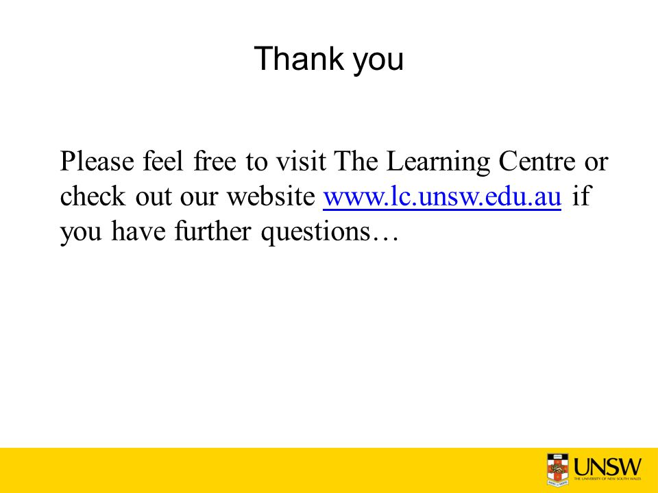 Thank you Please feel free to visit The Learning Centre or check out our website www.lc.unsw.edu.au if you have further questions…www.lc.unsw.edu.au