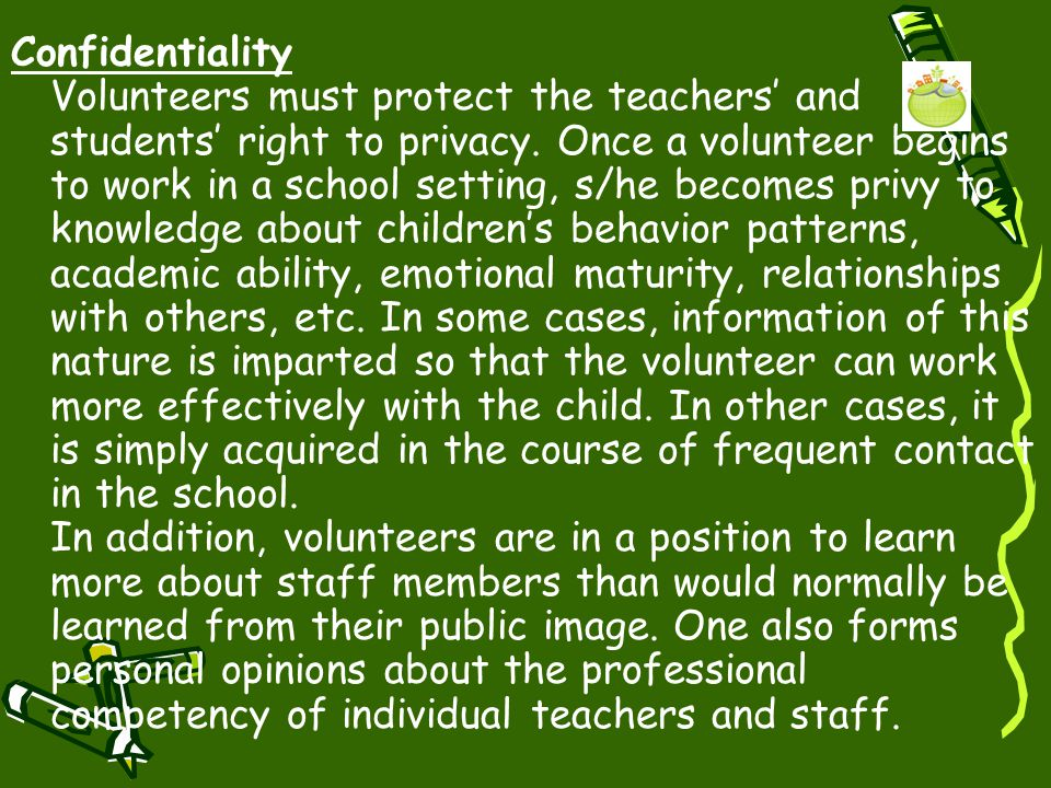 Volunteer Guiding Principles While participating as volunteer, you must understand the necessity for CONFIDENTIALITY. Any conversations or observation