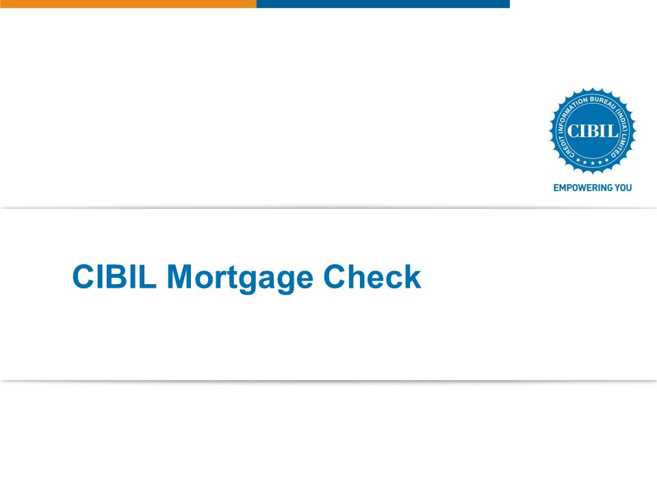© 201 3 ALL RIGHTS RESERVED   PRIVATE9 CIBIL Mortgage Check Submission of mortgage loan accounts with property information Access based on Principle of Reciprocity Search Parameters: Property Address Supports csv input and output reports.