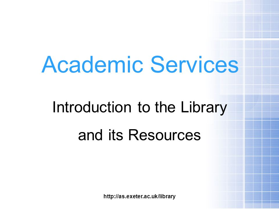 Academic Services Introduction to the Library and its Resources http://as.exeter.ac.uk/library