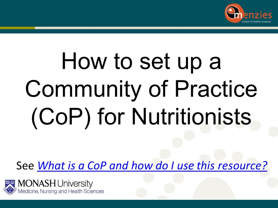 How to set up a Community of Practice (CoP) for Nutritionists See What is a CoP and how do I use this resource?What is a CoP and how do I use this res