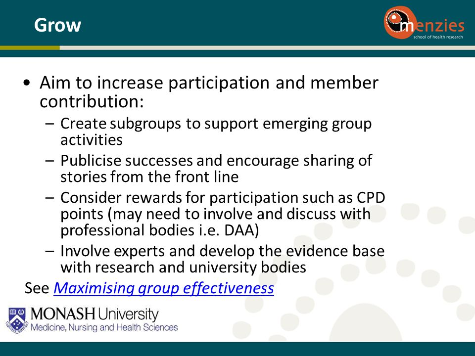 Aim to increase participation and member contribution: –Create subgroups to support emerging group activities –Publicise successes and encourage shari