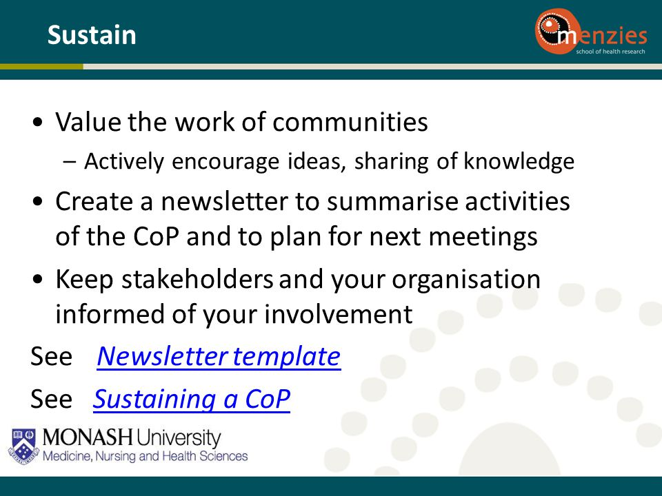 Value the work of communities –Actively encourage ideas, sharing of knowledge Create a newsletter to summarise activities of the CoP and to plan for n