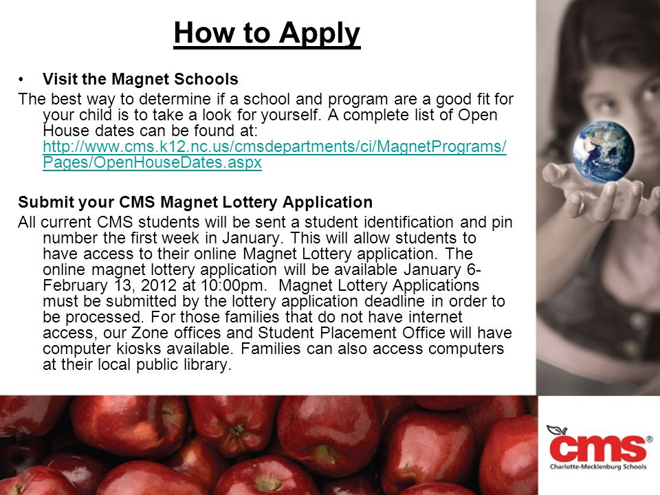 How to Apply Visit the Magnet Schools The best way to determine if a school and program are a good fit for your child is to take a look for yourself.