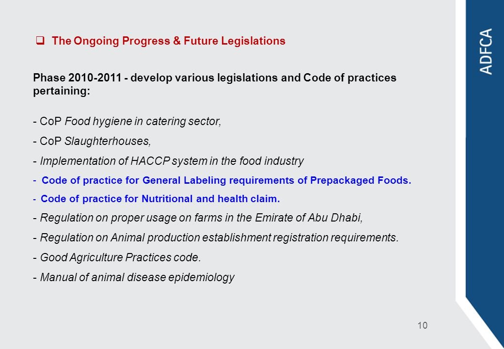 The Ongoing Progress & Future Legislations Phase 2010-2011 - develop various legislations and Code of practices pertaining: - CoP Food hygiene in cate
