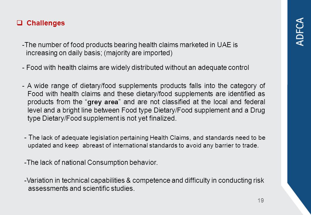Challenges -The number of food products bearing health claims marketed in UAE is increasing on daily basis; (majority are imported) - Food with health