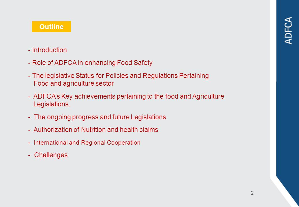 - Introduction - Role of ADFCA in enhancing Food Safety - The legislative Status for Policies and Regulations Pertaining Food and agriculture sector -