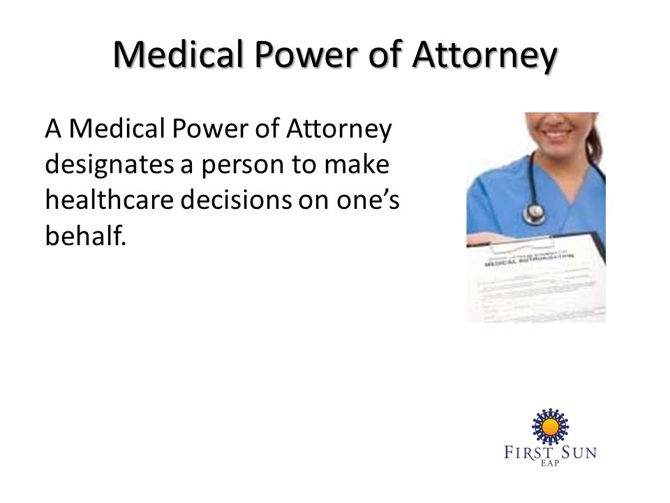 A Medical Power of Attorney designates a person to make healthcare decisions on ones behalf.