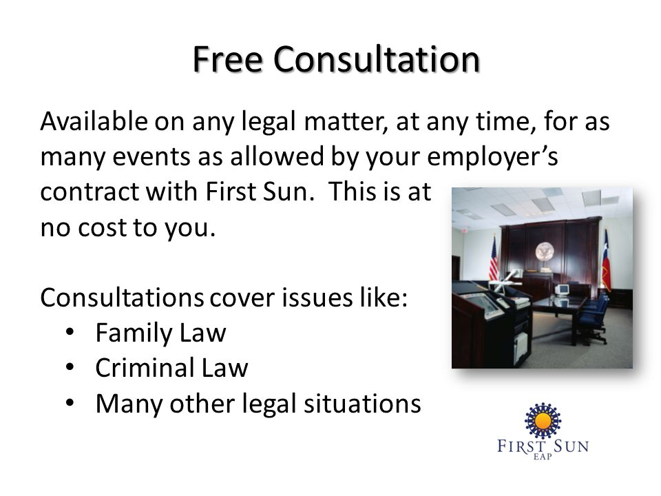 Available on any legal matter, at any time, for as many events as allowed by your employers contract with First Sun.