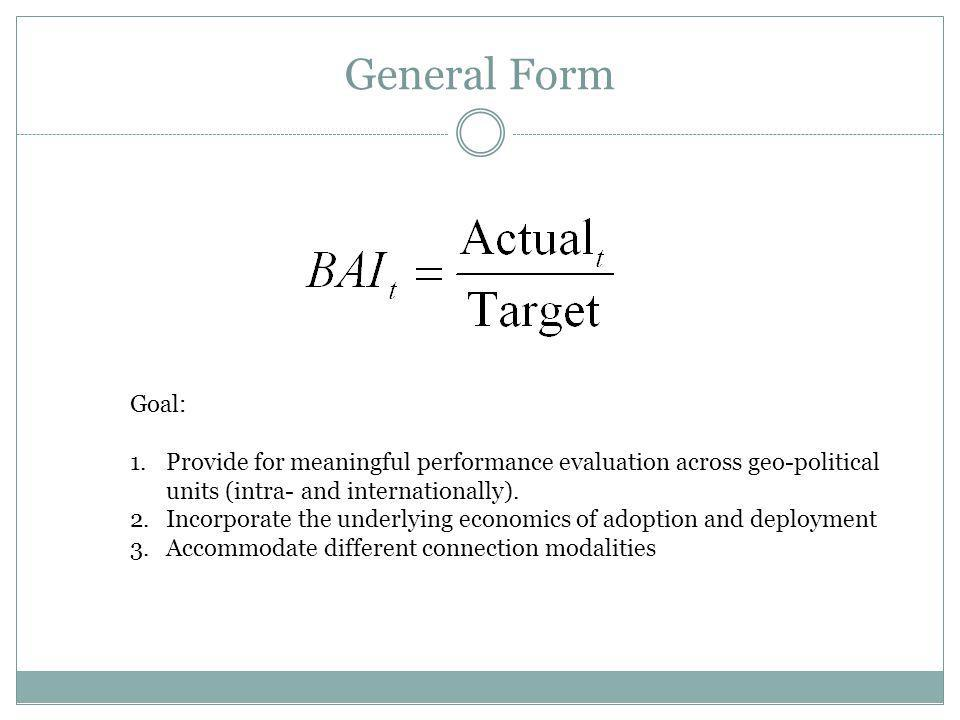 General Form Goal: 1.Provide for meaningful performance evaluation across geo-political units (intra- and internationally).