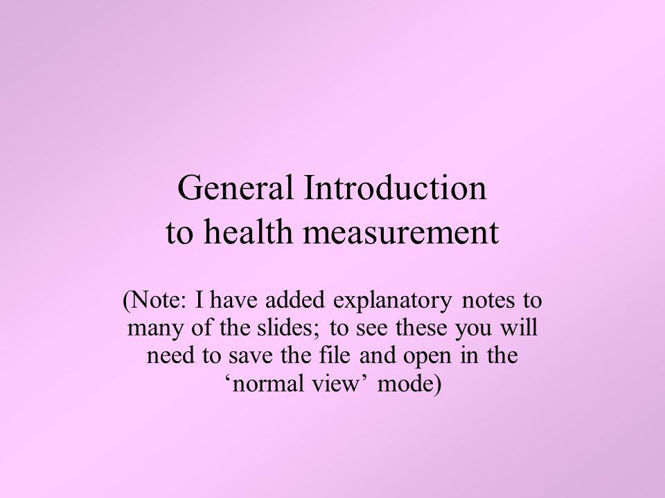 General Introduction to health measurement (Note: I have added explanatory notes to many of the slides; to see these you will need to save the file an