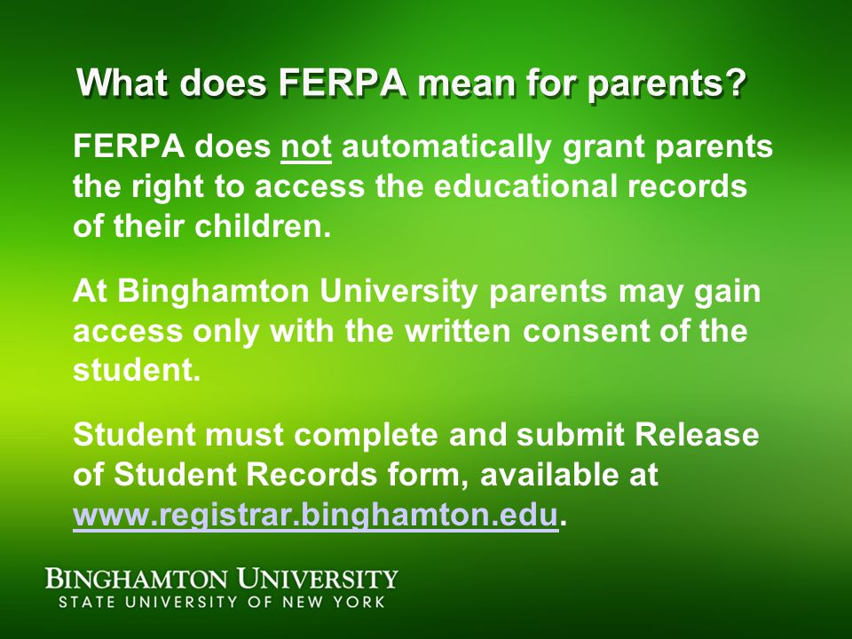 What does FERPA mean for parents? FERPA does not automatically grant parents the right to access the educational records of their children. At Bingham