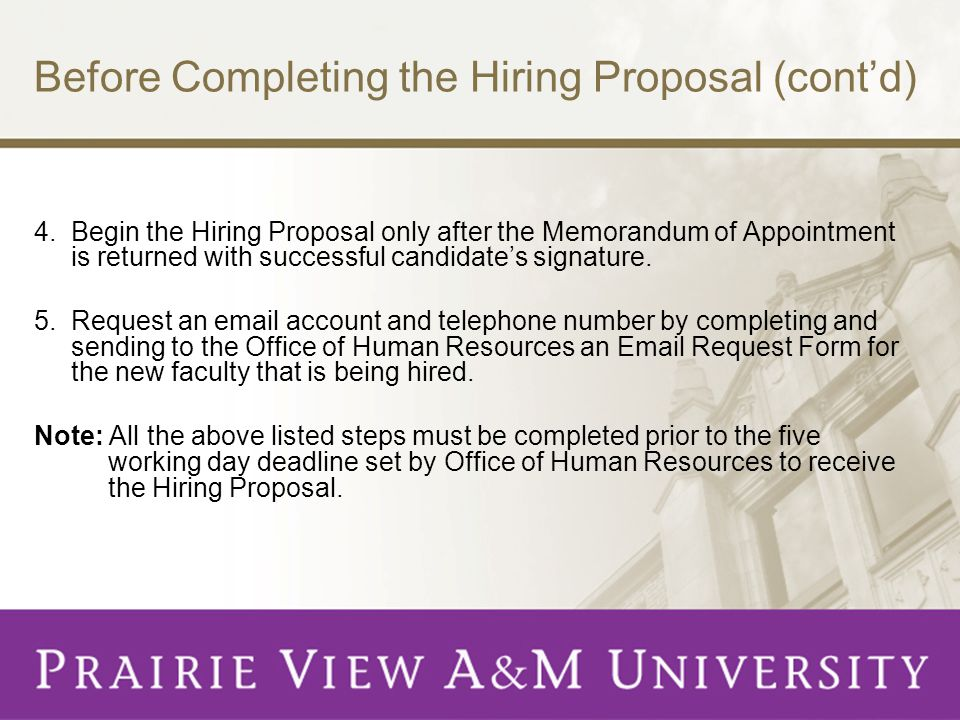Before Completing the Hiring Proposal (contd) 4. Begin the Hiring Proposal only after the Memorandum of Appointment is returned with successful candid