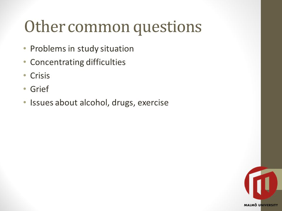 Other common questions Problems in study situation Concentrating difficulties Crisis Grief Issues about alcohol, drugs, exercise