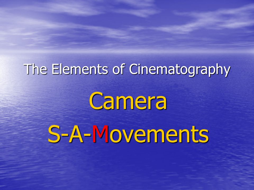 The Elements of Cinematography Camera S-A-Movements