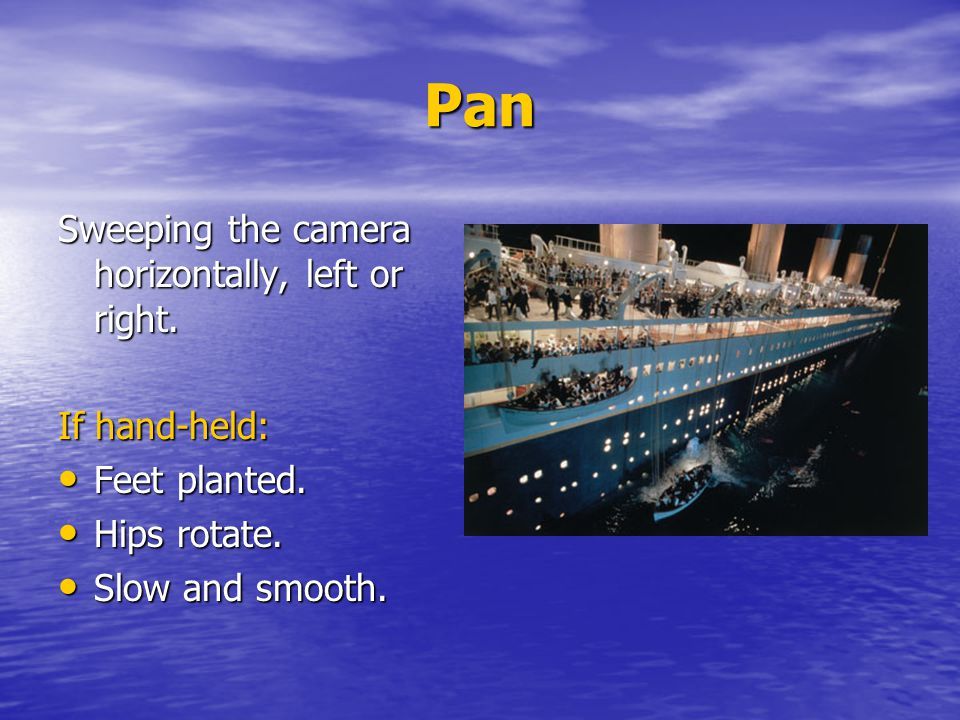 Pan Sweeping the camera horizontally, left or right.