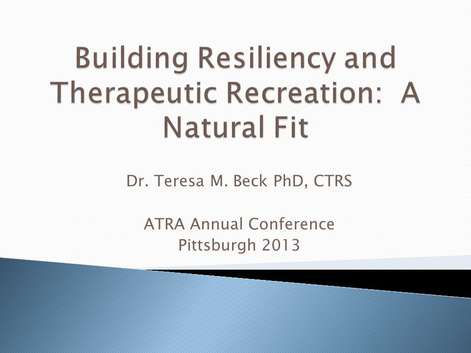Dr. Teresa M. Beck PhD, CTRS ATRA Annual Conference Pittsburgh 2013