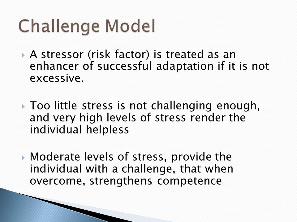 If the challenge is successfully met, this prepares the individual for the next level of difficulty This has been called inoculation