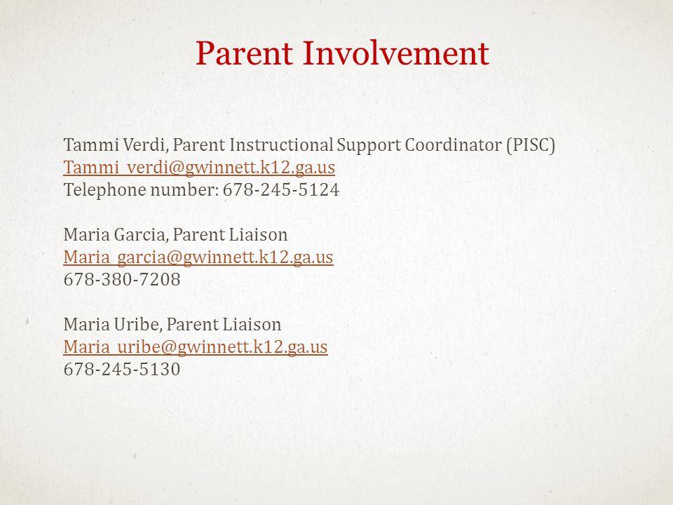 Parent Involvement Tammi Verdi, Parent Instructional Support Coordinator (PISC) Tammi_verdi@gwinnett.k12.ga.us Telephone number: 678-245-5124 Maria Garcia, Parent Liaison Maria_garcia@gwinnett.k12.ga.us 678-380-7208 Maria Uribe, Parent Liaison Maria_uribe@gwinnett.k12.ga.us 678-245-5130