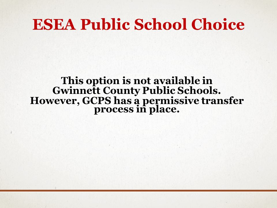 ESEA Public School Choice This option is not available in Gwinnett County Public Schools.