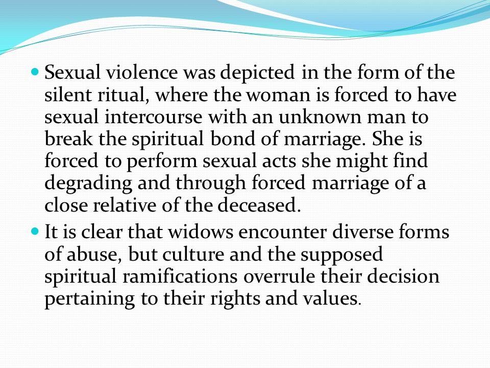 Sexual violence was depicted in the form of the silent ritual, where the woman is forced to have sexual intercourse with an unknown man to break the s