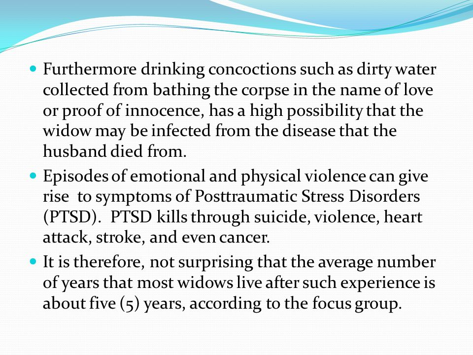 Furthermore drinking concoctions such as dirty water collected from bathing the corpse in the name of love or proof of innocence, has a high possibili