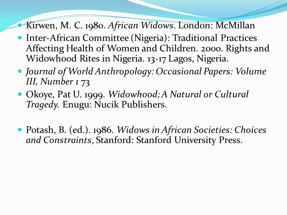 Kirwen, M. C. 1980. African Widows. London: McMillan Inter-African Committee (Nigeria): Traditional Practices Affecting Health of Women and Children.