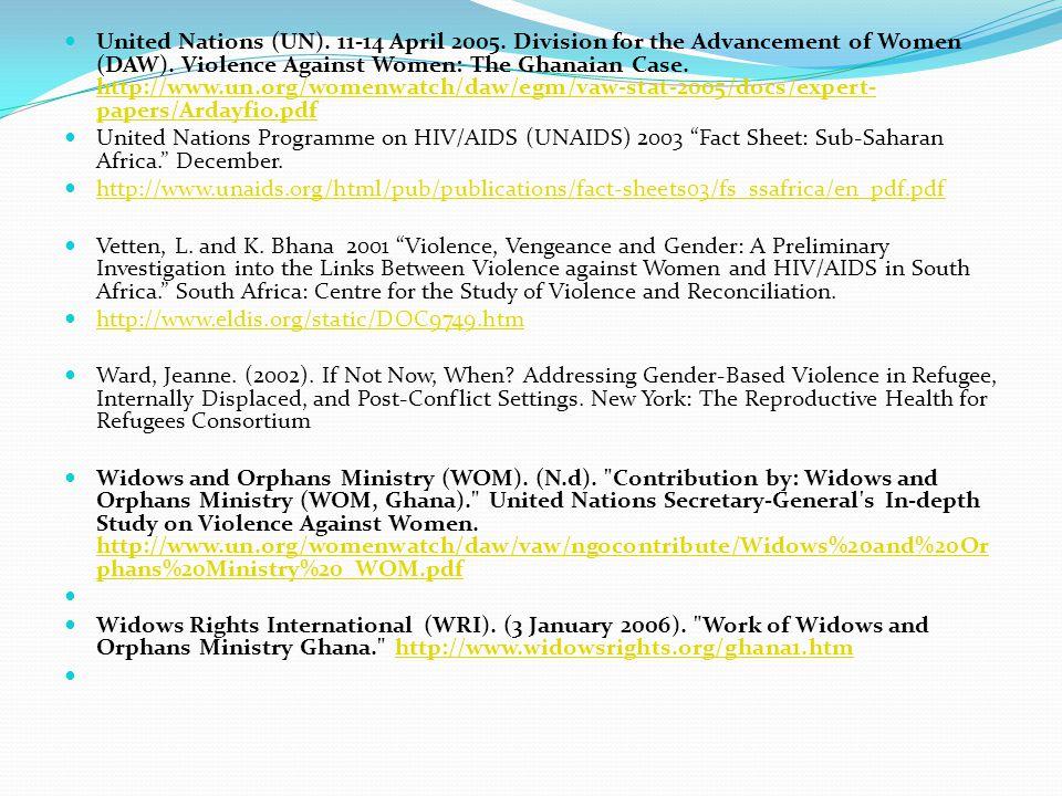 United Nations (UN). 11-14 April 2005. Division for the Advancement of Women (DAW). Violence Against Women: The Ghanaian Case. http://www.un.org/women