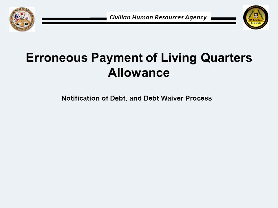 Civilian Human Resources Agency Erroneous Payment of Living Quarters Allowance Notification of Debt, and Debt Waiver Process