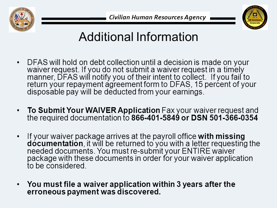 Civilian Human Resources Agency Additional Information DFAS will hold on debt collection until a decision is made on your waiver request.