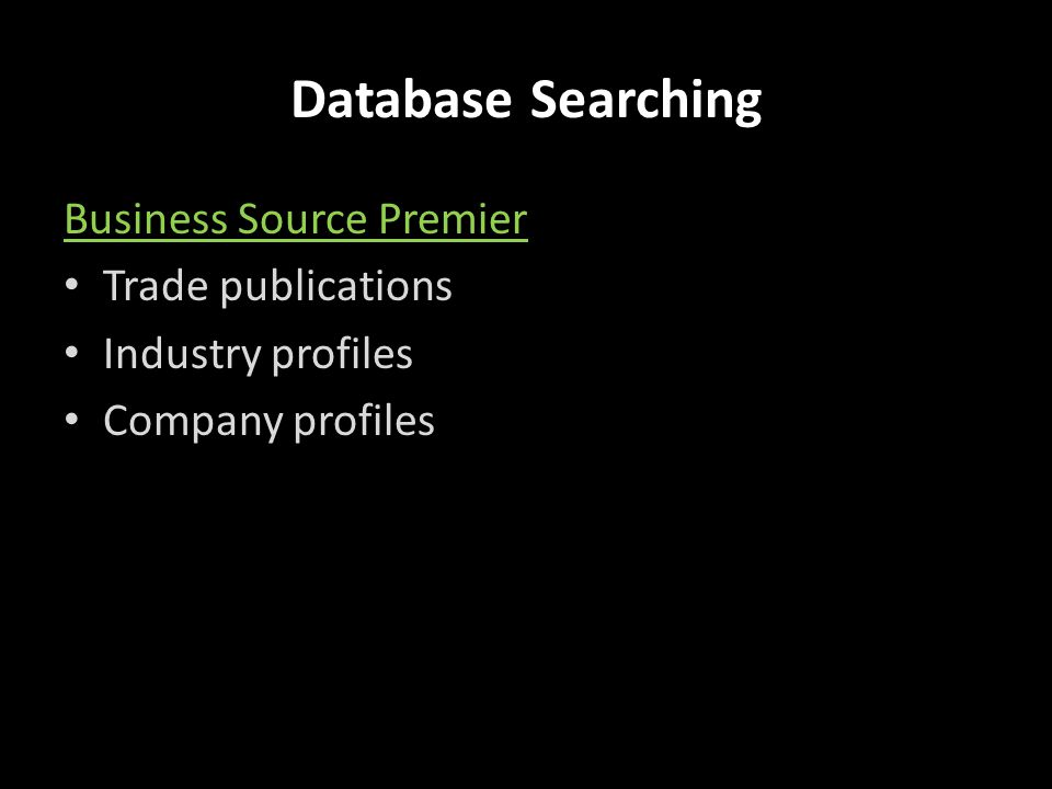 Database Searching Business Source Premier Trade publications Industry profiles Company profiles