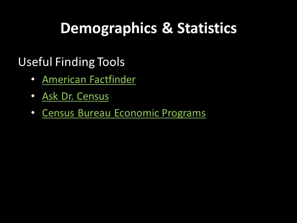 Demographics & Statistics Useful Finding Tools American Factfinder Ask Dr.