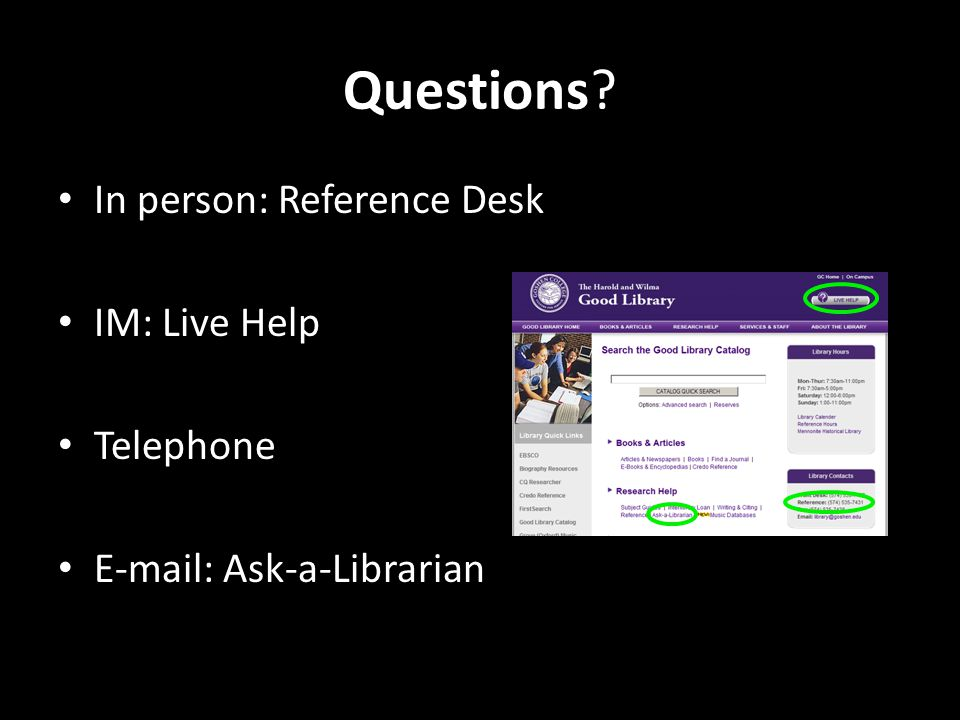 Questions In person: Reference Desk IM: Live Help Telephone E-mail: Ask-a-Librarian