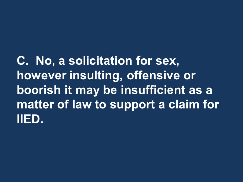 C. No, a solicitation for sex, however insulting, offensive or boorish it may be insufficient as a matter of law to support a claim for IIED.