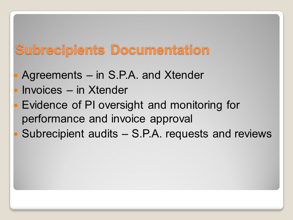 Subrecipients Documentation Agreements – in S.P.A. and Xtender Invoices – in Xtender Evidence of PI oversight and monitoring for performance and invoi