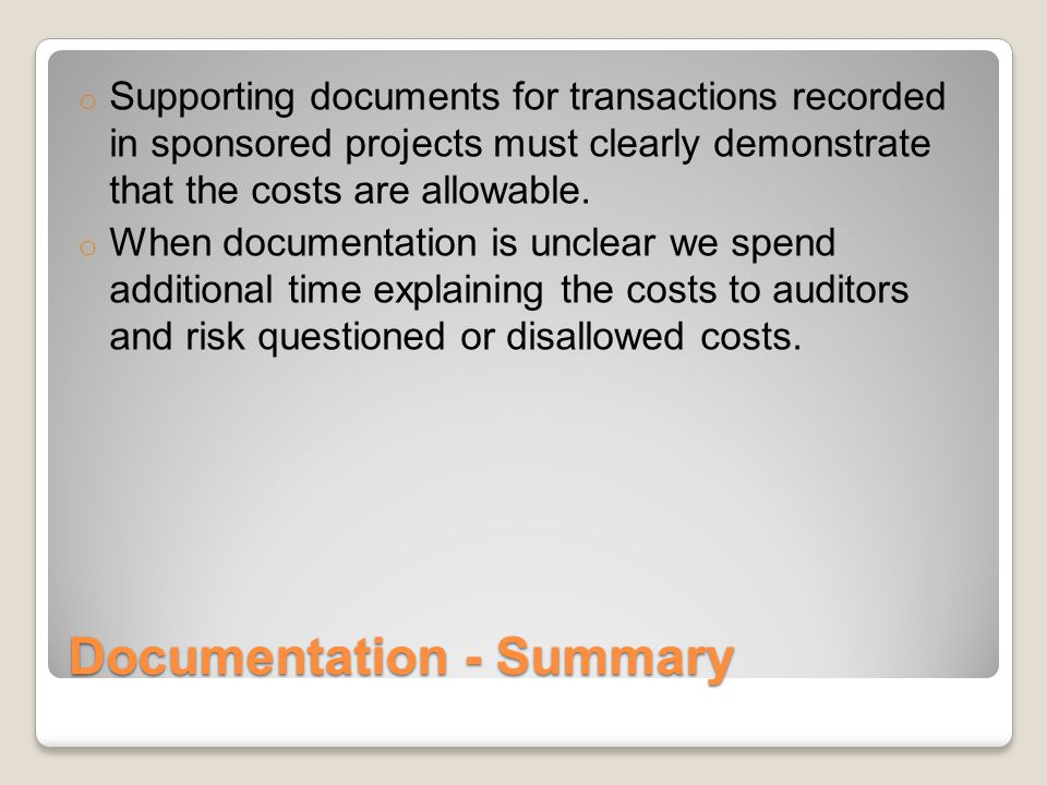 Documentation - Summary o Supporting documents for transactions recorded in sponsored projects must clearly demonstrate that the costs are allowable.