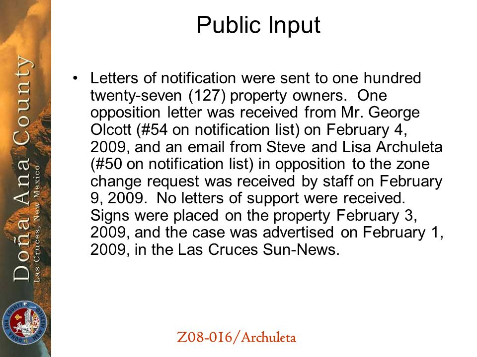 Z08-016/Archuleta Public Input Letters of notification were sent to one hundred twenty-seven (127) property owners. One opposition letter was received