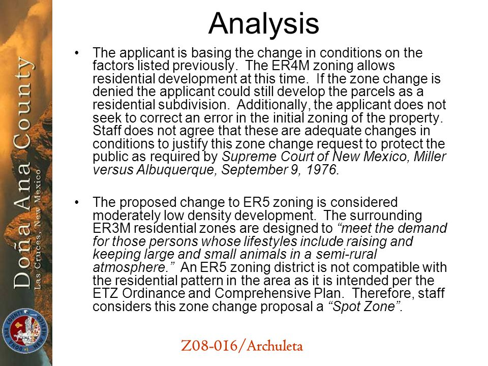 Z08-016/Archuleta Analysis The applicant is basing the change in conditions on the factors listed previously. The ER4M zoning allows residential devel