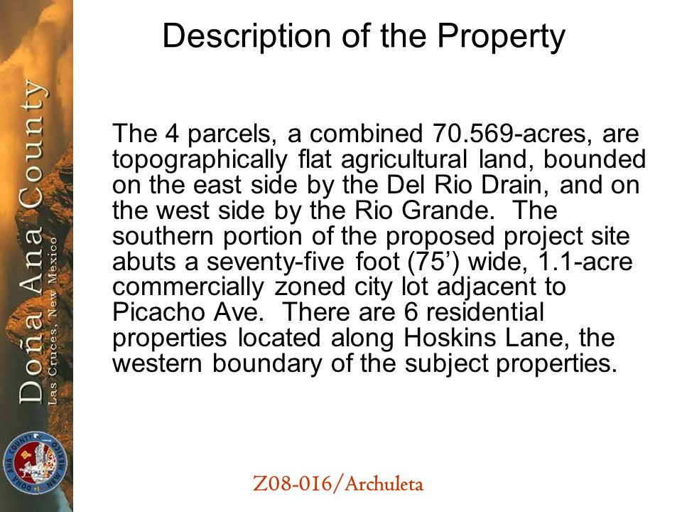 Description of the Property The 4 parcels, a combined 70.569-acres, are topographically flat agricultural land, bounded on the east side by the Del Ri